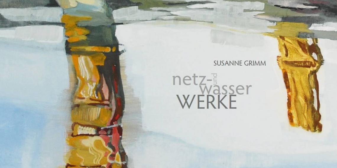 Susanne Grimm | Netz- und Wasserwerke | Kunstausstellung des BBK